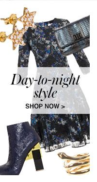 SHOP DAY-TO-NIGHT STYLE EDIT
