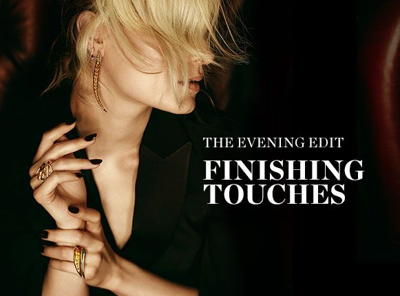 THE EVENING EDIT: FINISHING TOUCHES