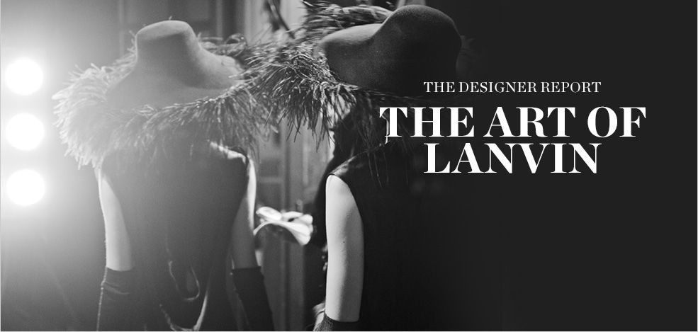 THE DESIGNER REPORT: THE ART OF LANVIN