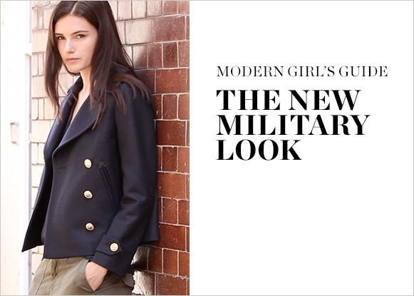 MODERN GIRL'S GUIDE: THE NEW MILITARY LOOK