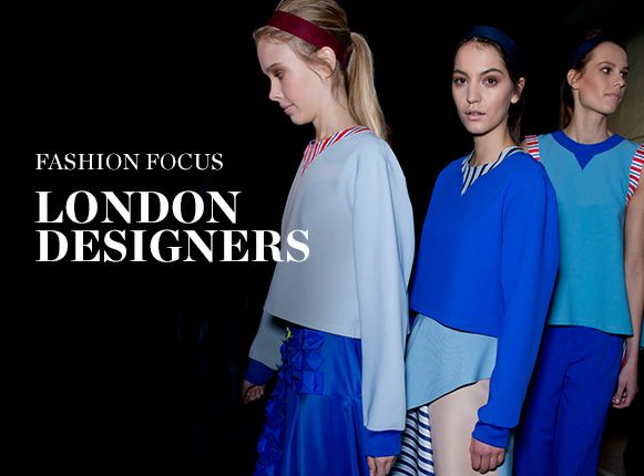 FASHION FOCUS: LONDON DESIGNERS
