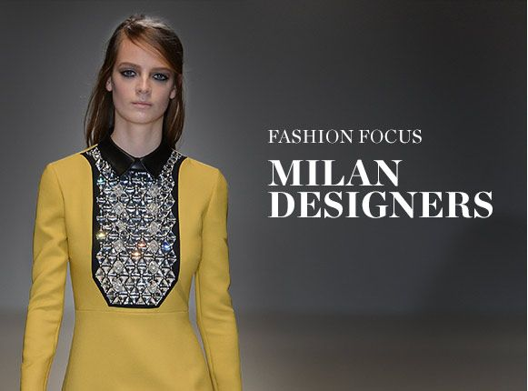 FASHION FOCUS: MILAN DESIGNERS