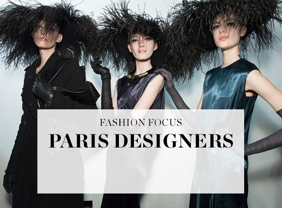 FASHION FOCUS: PARIS DESIGNERS