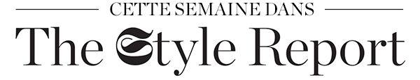 CETTE SEMAINE DANS THE STYLE REPORT