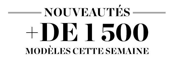 NOUVEAUTÉS +DE 1500 MODÈLES CETTE SEMAINE >