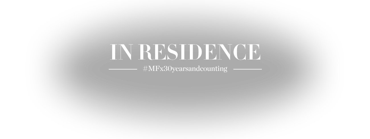 IN RESIDENCE - #MFx30yearsandcounting