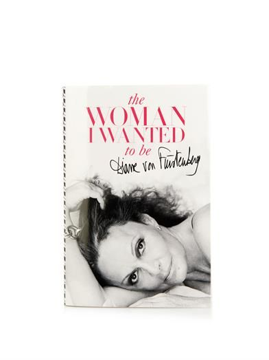 Diane Von Furstenberg The Woman I Wanted To Be book