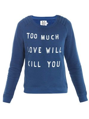 Too much love will kill you sweater