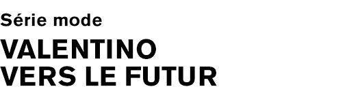 VALENTINO VERS LE FUTUR